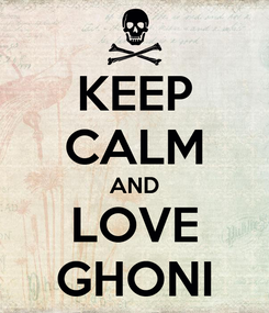Poster: KEEP CALM AND LOVE GHONI