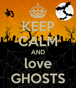 Poster: KEEP CALM AND love GHOSTS