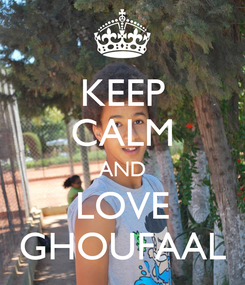 Poster: KEEP CALM AND LOVE GHOUFAAL