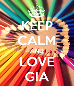 Poster: KEEP CALM AND LOVE GIA