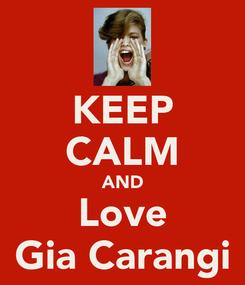 Poster: KEEP CALM AND Love Gia Carangi