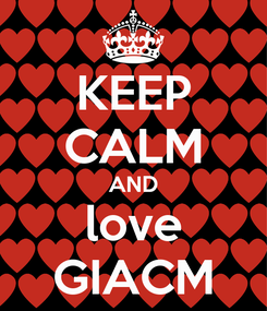 Poster: KEEP CALM AND love GIACM