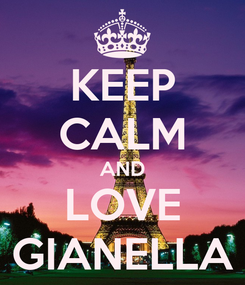 Poster: KEEP CALM AND LOVE GIANELLA
