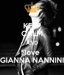 Poster: KEEP CALM AND love GIANNA NANNINI