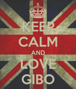 Poster: KEEP CALM AND LOVE GIBO