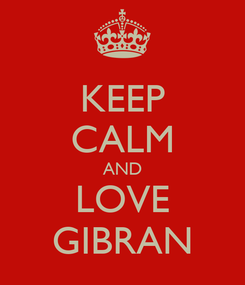 Poster: KEEP CALM AND LOVE GIBRAN