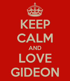 Poster: KEEP CALM AND LOVE GIDEON