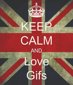 Poster: KEEP CALM AND Love Gifs