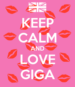 Poster: KEEP CALM AND LOVE GIGA