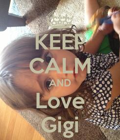 Poster: KEEP CALM AND Love Gigi
