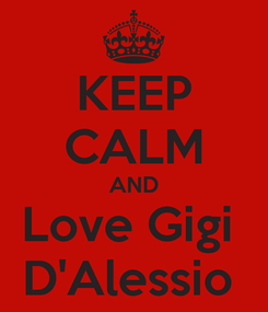 Poster: KEEP CALM AND Love Gigi  D'Alessio