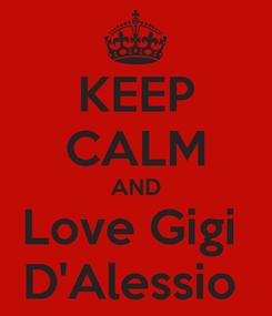 Poster: KEEP CALM AND Love Gigi  D'Alessio