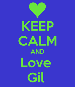 Poster: KEEP CALM AND Love  Gil