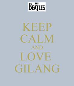 Poster: KEEP CALM AND LOVE  GILANG
