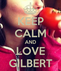 Poster: KEEP CALM AND LOVE GILBERT