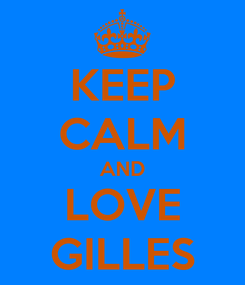 Poster: KEEP CALM AND LOVE GILLES