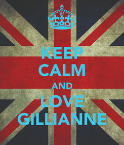 Poster: KEEP CALM AND LOVE GILLIANNE