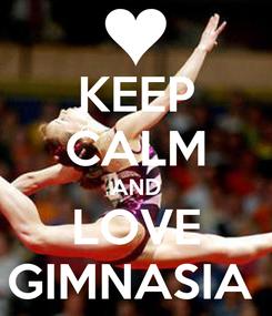 Poster: KEEP CALM AND LOVE GIMNASIA