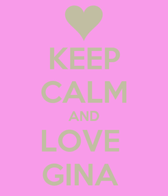 Poster: KEEP CALM AND LOVE  GINA