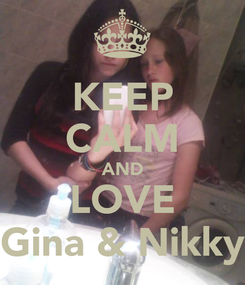 Poster: KEEP CALM AND LOVE Gina & Nikky