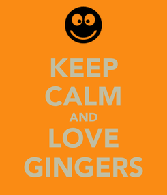 Poster: KEEP CALM AND LOVE GINGERS
