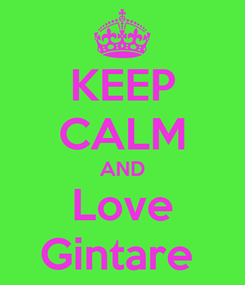 Poster: KEEP CALM AND Love Gintare