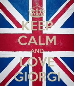 Poster: KEEP CALM AND LOVE GIORGI