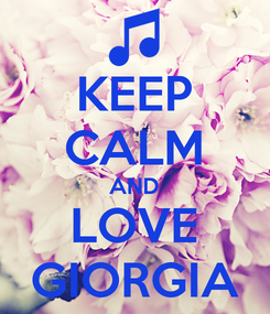Poster: KEEP CALM AND LOVE GIORGIA