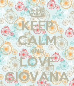 Poster: KEEP CALM AND LOVE GIOVANA