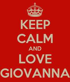 Poster: KEEP CALM AND LOVE GIOVANNA