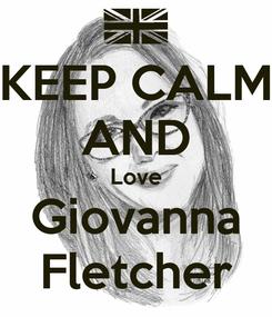 Poster: KEEP CALM AND Love Giovanna Fletcher