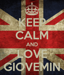Poster: KEEP CALM AND LOVE GIOVEMIN