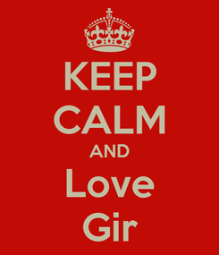 Poster: KEEP CALM AND Love Gir