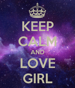 Poster: KEEP CALM AND LOVE GIRL