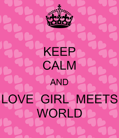 Poster: KEEP CALM AND LOVE  GIRL  MEETS WORLD