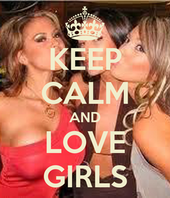 Poster: KEEP CALM AND LOVE GIRLS