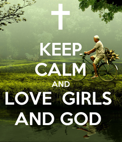Poster: KEEP CALM AND LOVE  GIRLS  AND GOD