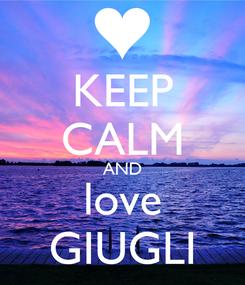 Poster: KEEP CALM AND love GIUGLI