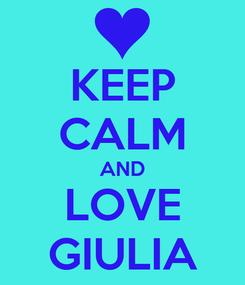 Poster: KEEP CALM AND LOVE GIULIA