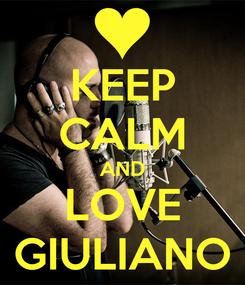 Poster: KEEP CALM AND LOVE GIULIANO