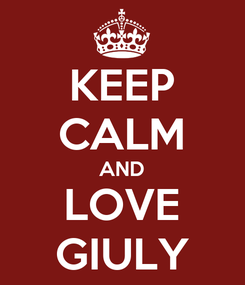 Poster: KEEP CALM AND LOVE GIULY