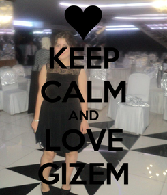 Poster: KEEP CALM AND LOVE GIZEM