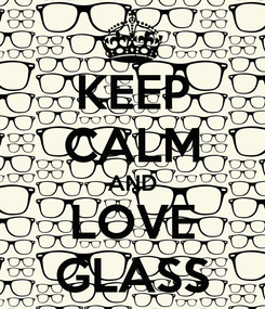 Poster: KEEP CALM AND LOVE GLASS