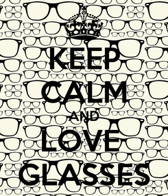 Poster: KEEP CALM AND LOVE  GLASSES