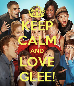 Poster: KEEP CALM AND LOVE GLEE!