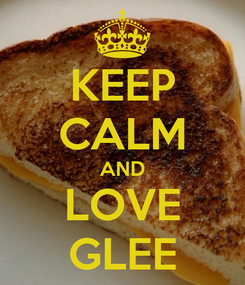 Poster: KEEP CALM AND LOVE GLEE