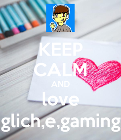 Poster: KEEP CALM AND love glich,e,gaming