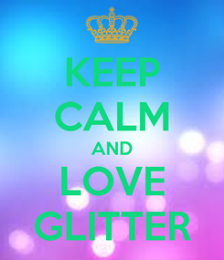 Poster: KEEP CALM AND LOVE GLITTER
