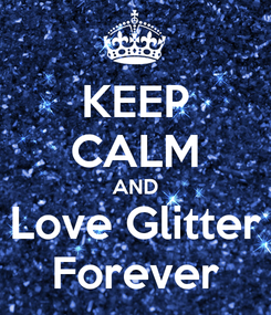 Poster: KEEP CALM AND Love Glitter Forever