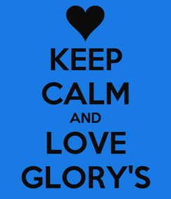 Poster: KEEP CALM AND LOVE GLORY'S